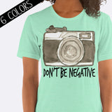 Don't Be Negative Camera Photography Shirt