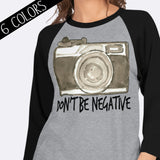 Don't Be Negative Camera 3/4 Sleeve Shirt