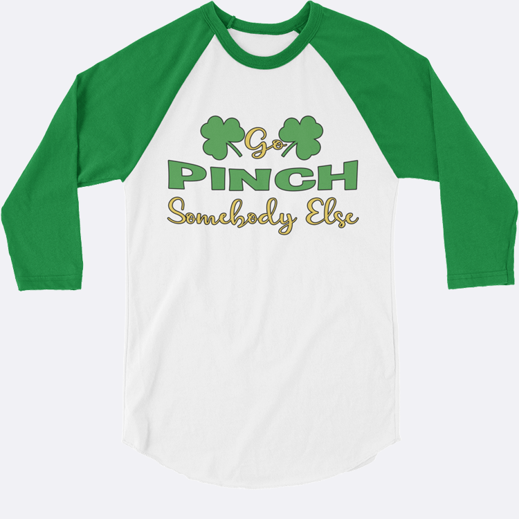 472bd44d1 Go Pinch Somebody Else St Patricks Day 3/4 Sleeve Shirt – Amora Lux ...