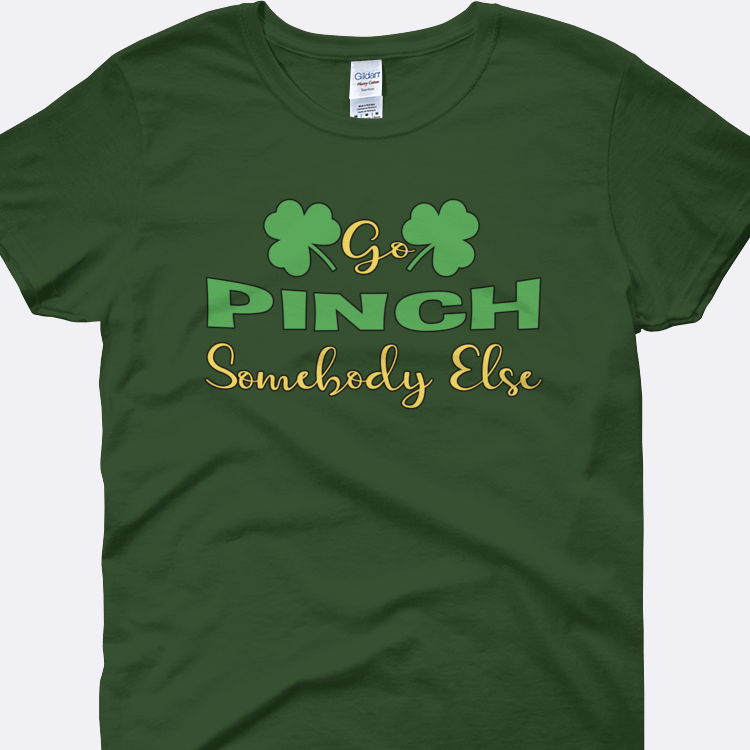2ea734518 Go Pinch Somebody Else St Patricks Day Shirt – Amora Lux Designs