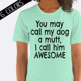 My Mutt is Awesome Shirt