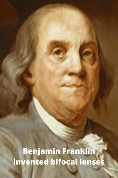 Benjamin Franklin the inventor of the bi-focal lenses.