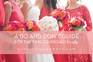 A Do and Don't Guide for the Time-Crunched Bride