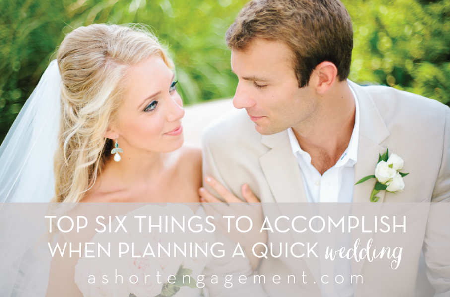 Top 6 Things to Accomplish When Planning a Quick Wedding (plus a free checklist!)