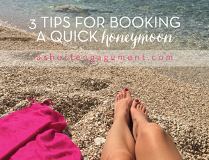 3 Tips for Planning a Honeymoon on a Short Engagement Timeline