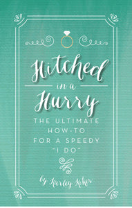"Hitched in a Hurry: The Ultimate How-To for a Speedy ""I Do"""