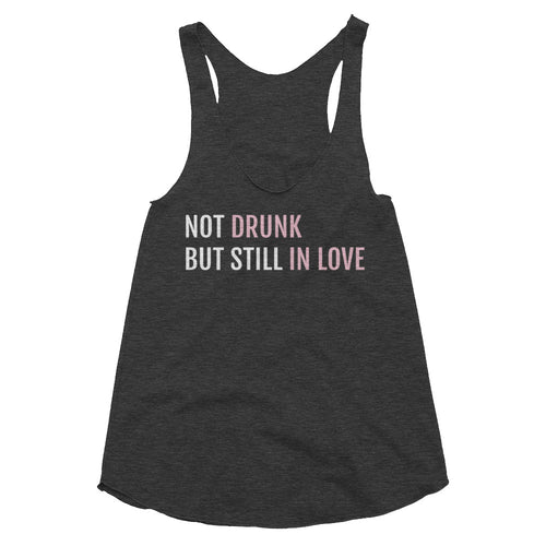 Not Drunk Still in Love / Engagement T-Shirt / Engagement Shirt / Wedding Shirt / Wedding Tank / Beyonce Shirt