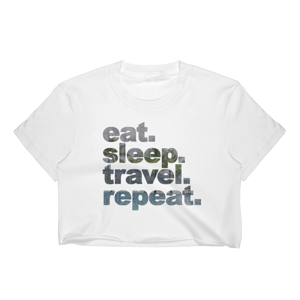 Eat. Sleep. Travel. Repeat. Crop Top