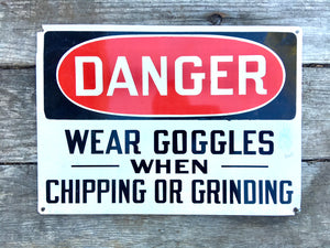 Vintage Danger Sign 'Wear Goggles When Chipping or Grinding'