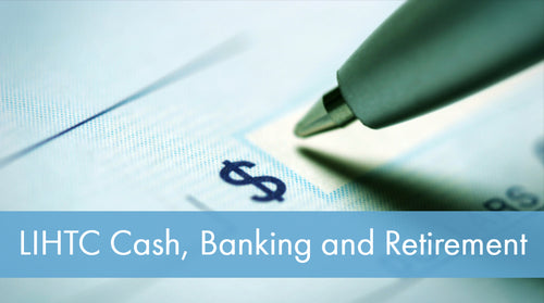 LIHTC Series: 15 Cash, Banking and Retirement