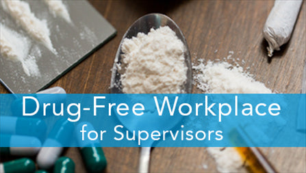 E2L: Drug-Free Workplace for Supervisors Series