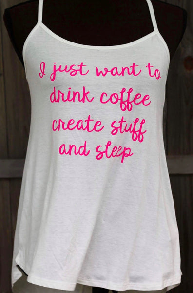 I just want to drink coffee create stuff and sleep tank top