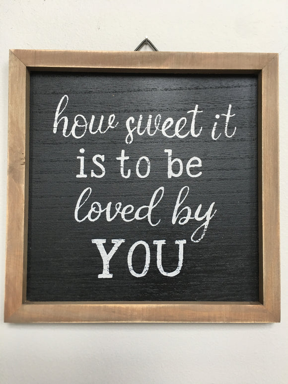 Valentine How Sweet It Is To Be Loved By You Sign