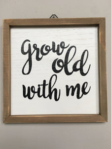 Valentine Grow Old With Me Sign