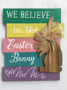 Easter We Believe in the Easter Bunny Sign
