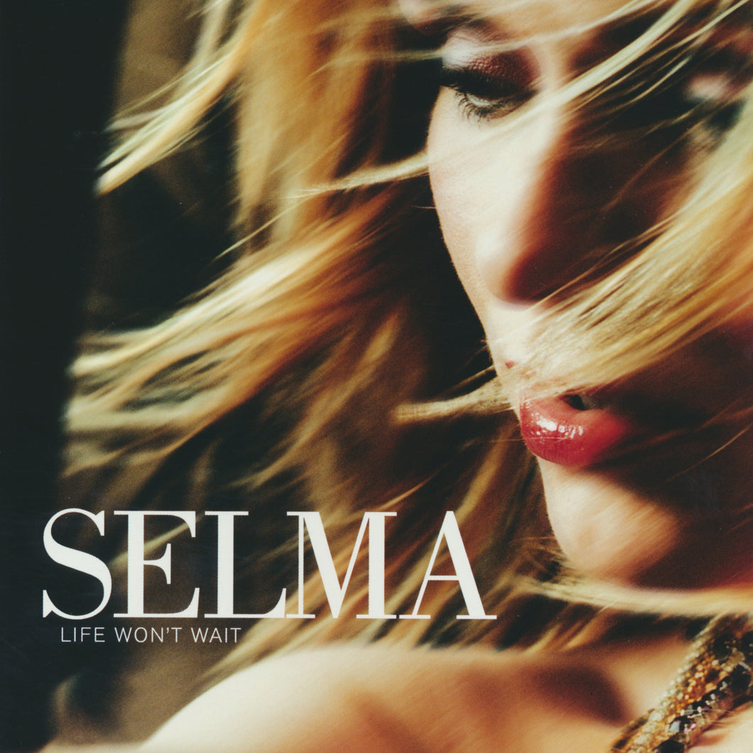 Selma - Life won't wait