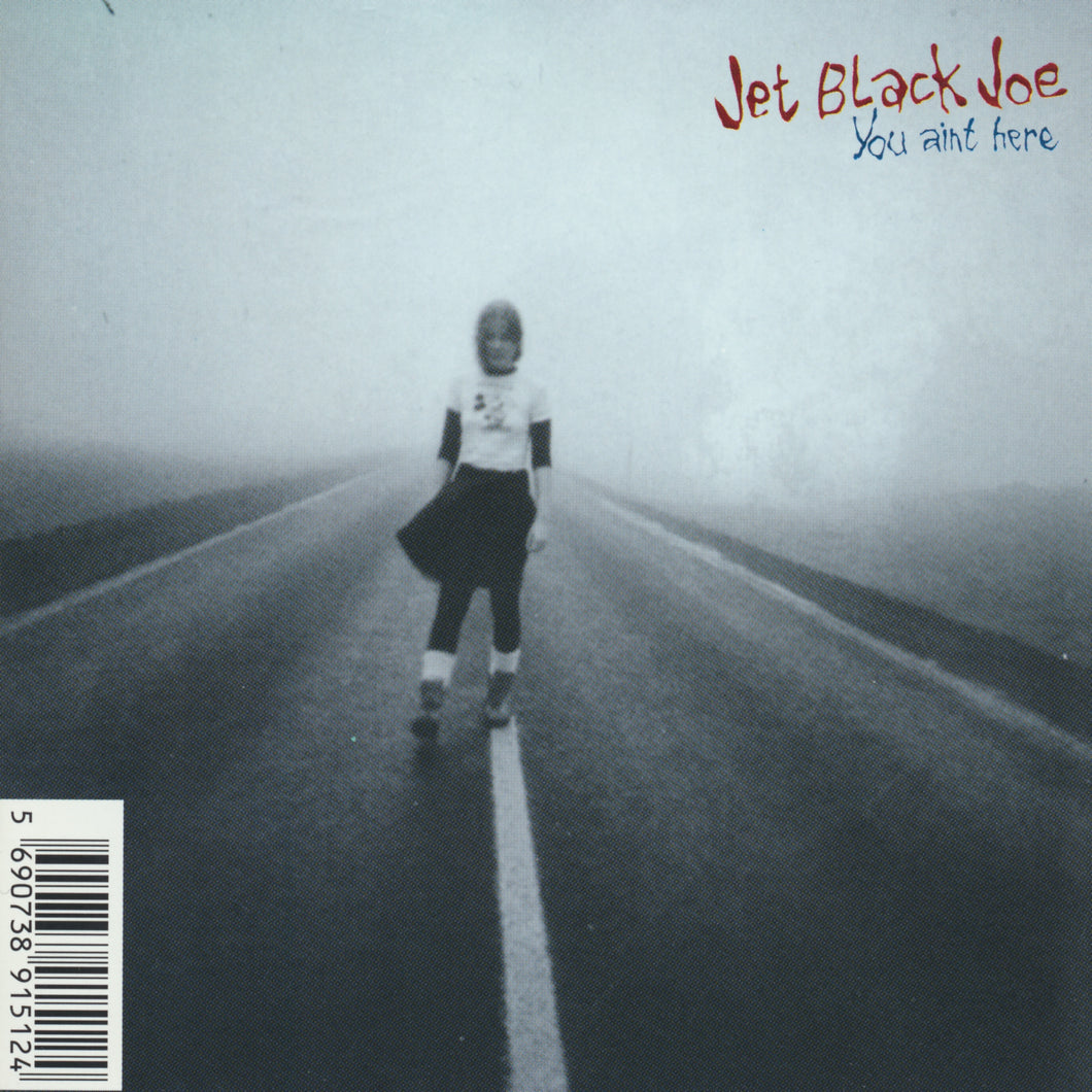Jet Black Joe - You Ain't Here