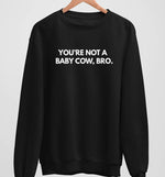 You're not A Baby Cow Bro | Vegan Crewneck