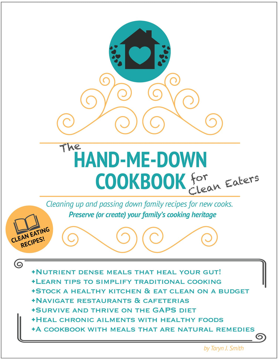 The Hand-Me-Down Cookbook for Clean Eating: Cleaning up & passing down old recipes for new cooks (ebook)