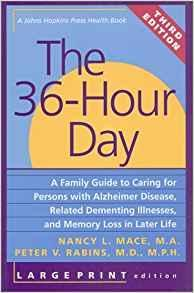 The 36-Hour Day, third edition, large print: The 36-Hour Day: A Family Guide to Caring for Persons with Alzheimer Disease, Related Dementing ... Life