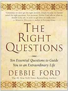 The Right Questions: Ten Essential Questions To Guide You To An Extraordinary Life