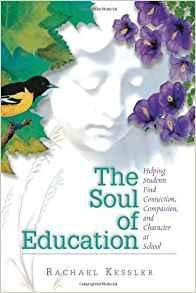 The Soul of Education: Helping Students Find Connection, Compassion, and Character at School