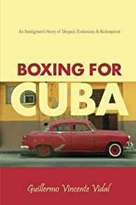Boxing For Cuba: An Immigrant's Story of Despair, Endurance, & Redemption 1st edition by Guillermo Vincente Vidal (2007) Paperback