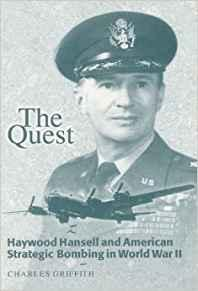 The Quest: Haywood Hansell and American Strategic Bombing in World War II