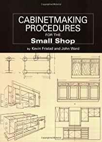Cabinetmaking Procedures for the Small Shop: Commercial Techniques that Really Work