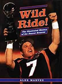 Wild Ride!: The Illustrated History of the Denver Broncos