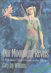 Our Moonlight Revels: A Midsummer Night's Dream in the Theater