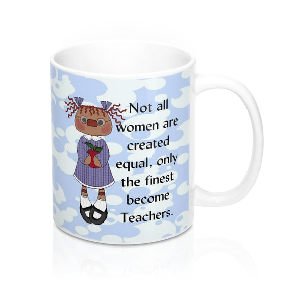 Finest Women Become Teachers Mug 11oz