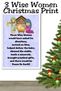 Three Wise Women  would have  asked for directions, arrived on time,  helped deliver  the baby, cleaned the stable,  made a casserole, brought practical gifts, and there would be Peace On Earth!