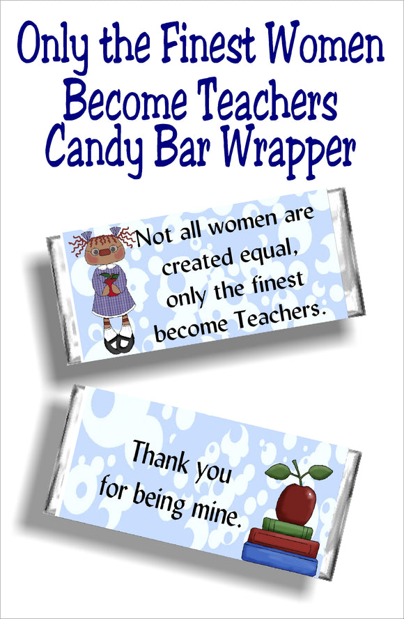 Not all women are created equal, only the finest become teachers...thank you for being mine.  Give your favorite teacher a yummy candy bar with this candy bar wrapper as a thank you gift for teacher appreciation week or at the end of school.  You'll be your teacher's favorite student with this cute teacher gift. #teachergift #teacherappreciation #candybarwrapper