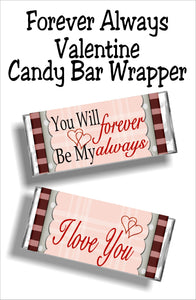 You will always be my forever...Always and Forever.  This candy bar wrapper is a sweet Valentine Card to wish your loved one a Happy Valentines day and tell them you Love Them.