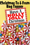 Wish your family and friends a Holly Jolly Christmas with this printable to and from tag in the form of a bag topper.  Add some yummy Jolly Ranchers to a bag and top with this bag topper, then add a to and from greeting on the back.  Tie to a present and give as a sweet treat.