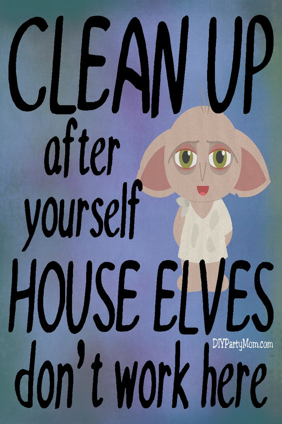 Clean Up after yourself  House Elves don't work here. Show your love of Harry Potter and tell your family to pick up after themselves with this fun printable perfect for your home decor. #harrypotterprint #houseelves