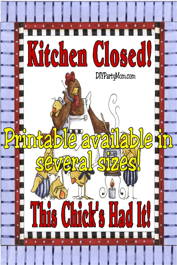 Kitchen closed.  This Chick's Had it!  This is a fun print for your home or kitchen.  Simply download and print to let your family know they are on their own tonight.