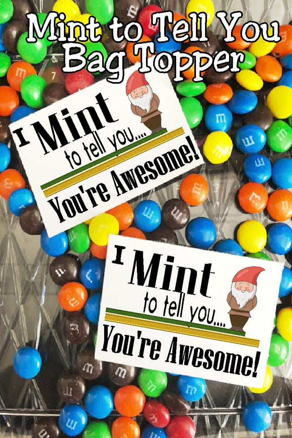 I mint to tell you...you're awesome.  This candy bag topper is a fun way to tell someone how special they are.  Simply print and add a bag of sweet , yummy mints for the perfect