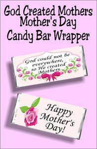 God couldn't be everywhere, so He created mothers. What a perfect mother's day card and gift this candy bar wrapper would make for the mothers in your life.  This candy bar wrapper would make a great gift for church groups and mothers luncheons. #mothersdaygift #mothersdaycard #candybarwrapper