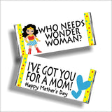 """Who needs Wonder Woman? I've got you for a Mom!"" Mom will love getting this quote as a gift when you wrap around a chocolate bar and give to her. She needs to be reminded daily that she's more wonderful than Wonder woman or any superhero out there!"