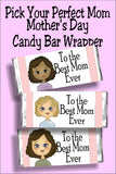 o the best mom ever...Happy Mothers Day!  Personalize your Mother day card with a mom that looks like yours. With nine moms to choose from you can find one that suits mom best. Then purchase, print, and wrap around a chocolate bar for the best mother's day card and gift in one.  #mothersdaygift #mothersdaycard #candybarwrapper