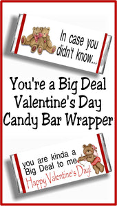 """In case you don't know...you are kinda a big deal to me. Happy Valentine's day"" Print this candy bar wrapper out and give to your Valentine this holiday as a valentine card and a gift in one!"