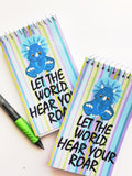Let the World Hear Your Roar Mini Notebooks