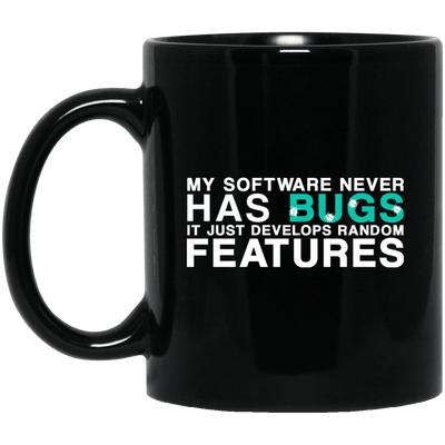 My Software Never Has Bugs...