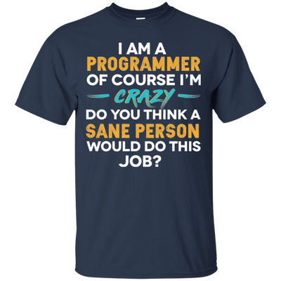 I'm a Programmer, Of Course I'm Crazy...