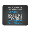 I Would Love to Change the World Mousepad