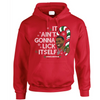 """It ain't gonna lick itself"" Hoodie"