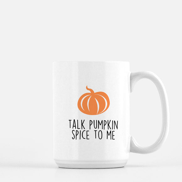 Talk Pumpkin Spice to Me Coffee Mug - Urban Owl Co