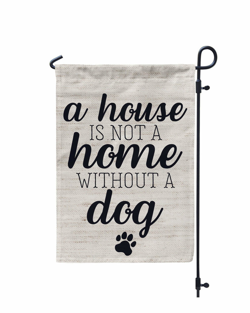 A House is Not a Home Without A Dog Garden Flag - Urban Owl